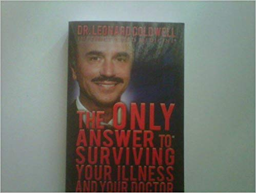 Dr. Leonard Coldwell: The Only Answer to survive your doctor and your illness