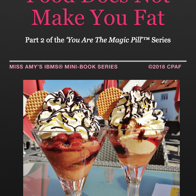 "Food Does Not Make You Fat – Part 2 of the ""You are the magic pill"" series"