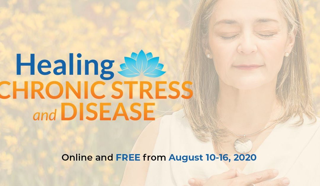 Healing Chronic Stress and Disease – FREE Online Event