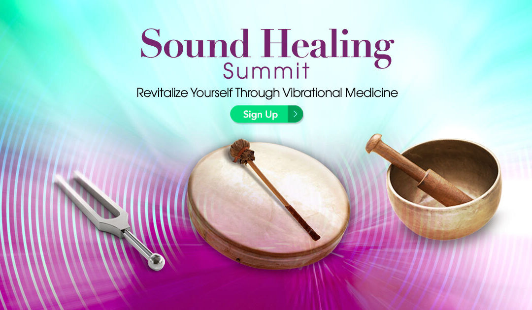 Sound Healing: Revitalize Yourself Through Vibrational Medicine – FREE Online 5-Day Event